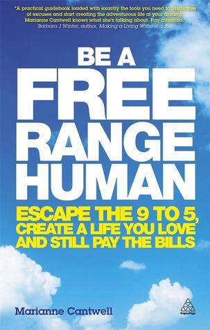 Be a Free Range Human- Escape the 9-5 Job