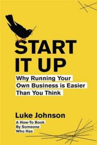 Start it Up. Why Running Your Own Business is Easier Than You think. By Luke Johnson